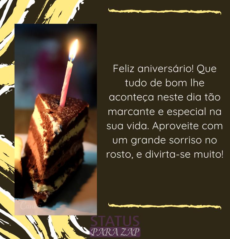 Feliz aniversário! Que tudo de bom lhe aconteça neste dia tão marcante e especial na sua vida. Aproveite com um grande sorriso no rosto, e divirta-se muito!