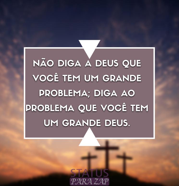 Nao-diga-a-Deus-que-voce-tem-um-grande-problema-diga-ao-problema-que-voce-tem-um-grande-Deus