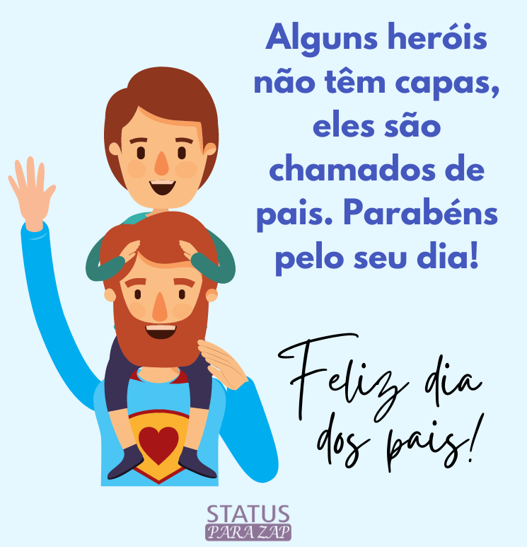 Alguns heróis não têm capas, eles são chamados de pais. Parabéns pelo seu dia!