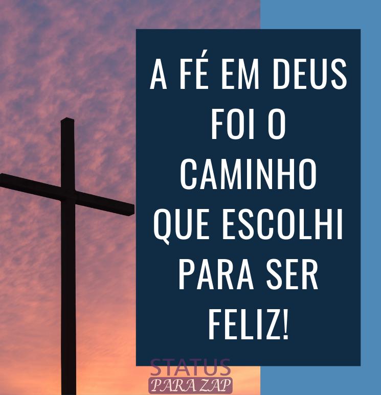 A fé em Deus foi o caminho que escolhi para ser feliz